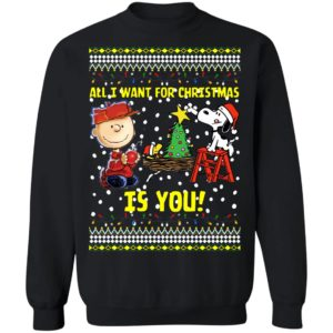 Snoopy All I Want For Christmas Is You Ugly Christmas Sweater, Long Sleeve, Hoodie