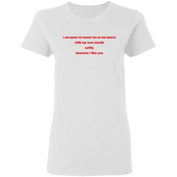 I Am Going To Punch You In The Mouth With My Own Mouth Shirt