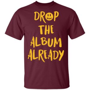 Justin Bieber Drop the album already shirt