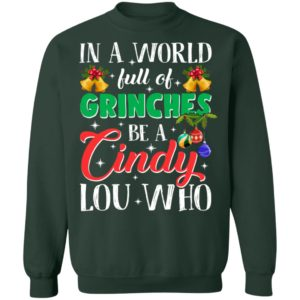 In a world full of Grinches be a Cindy Lou who shirt, Sweatshirt