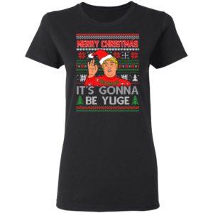 Trump Merry Christmas It's Gonna Be Yuge Ho Ho Ho Ugly Christmas