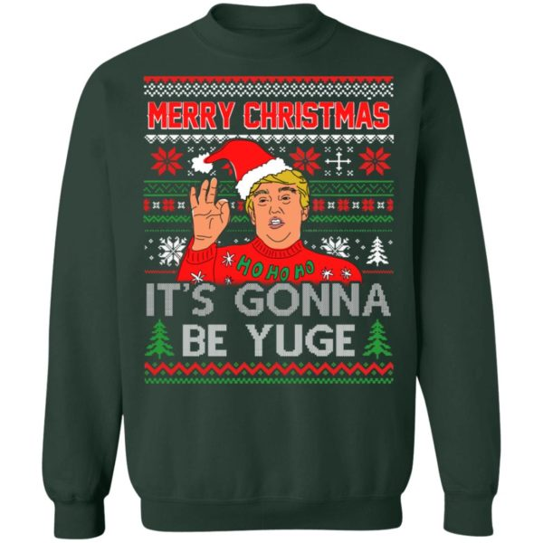 Trump Merry Christmas It's Gonna Be Yuge Ho Ho Ho Ugly Christmas Sweater