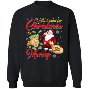 Au i want for christmas is money Santa Sweater