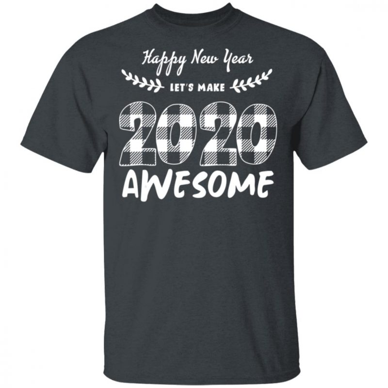 Happy New Year Lets Make 2020 Awesome T-Shirt