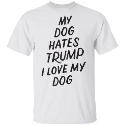 My Dog Hates Trump Anti Trump 2020 Shirt Long Sleeve Hoodie
