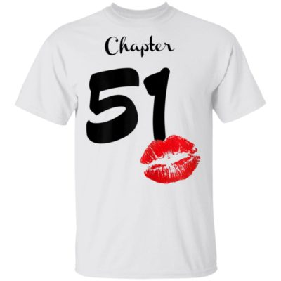 Chapter 51 Years 51th Happy Birthday Lips T-Shirt Long Sleeve Hoodie