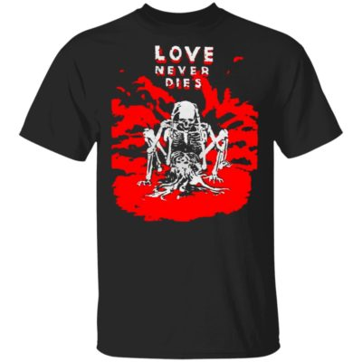 Love Never Dies Shirt Long Sleeve Hoodie