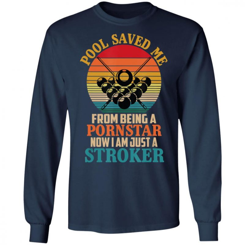 Pool Saved Me From Being A Pornstar Sarcastic Billiards Joke T-Shirt