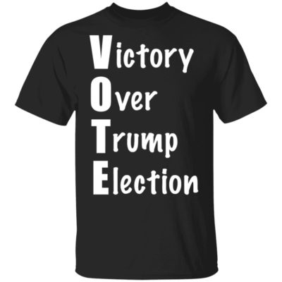 Vote Victory Over Trump Election T-Shirt Long Sleeve Hoodie