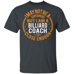 I May Not Be A Superhero But I Am A Billiard Coach T-Shirt