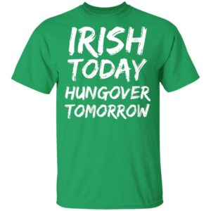 St. Patrick's Day Saying Irish Today Hungover Tomorrow Shirt Long Sleeve Hoodie
