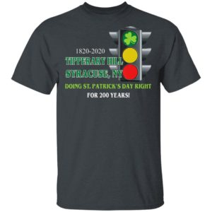 Tipperary Hill St. Patrick's Day Right For 200 Years 2020 Syracuse Shirt