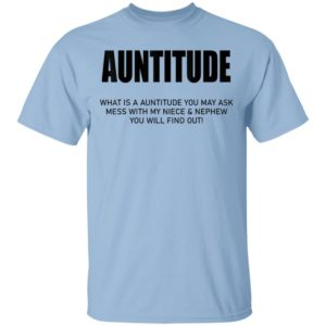 Auntitude What Is Auntitude You Ask T-Shirt Long Sleeve Hoodie