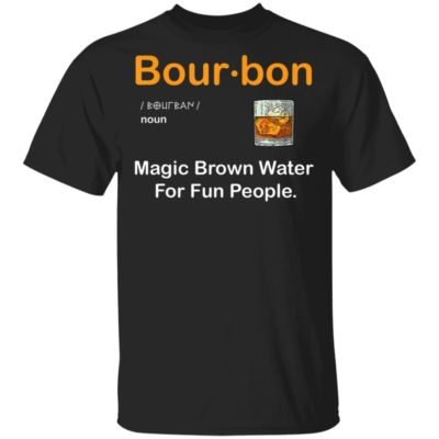 Bourbon Definition Drinking Quote Magic Brown Water T-Shirt