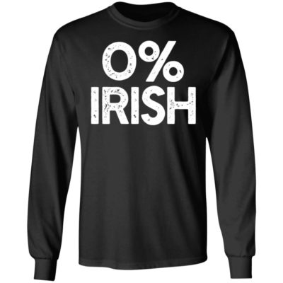 0% IRISH Funny St. Patrick's Day Shirt Long Sleeve Hoodie