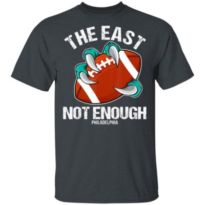 The East Is Not Enough Eagle Claw A Football Philadelphia T-Shirt