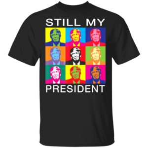 Still My President Support Trump 2020 Protest Impeachment T-Shirt