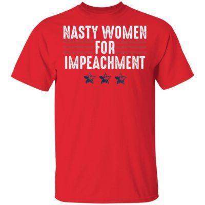 Nasty Women for Impeachment Resist Impeach Trump T-Shirt