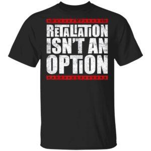 Lovable Supportive Retaliation Isn't An Option T-Shirt Long Sleeve Hoodie