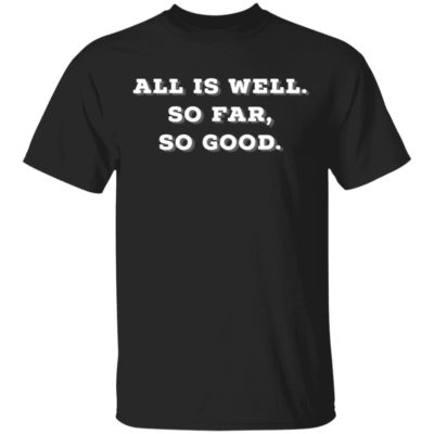 All Is Well. So Far So Good. Trump Trending Message T-Shirt