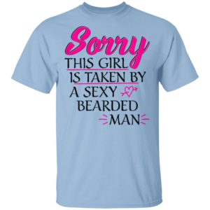 Sorry This Girl Is Taken By A Sexy Bearded Man Valentine's Day Shirt