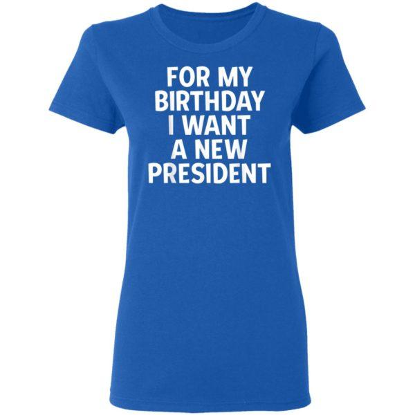 Anti-Trump Birthday For My Birthday I Want A New President Shirt