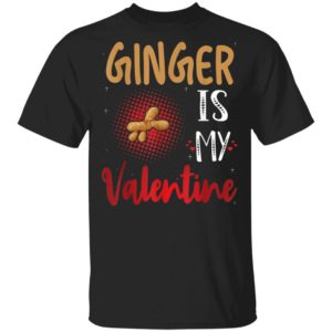 Ginger Is My Valentine - Ginger Lover Valentines Day T-Shirt