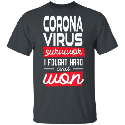 Coronavirus Survivor I fought hard and won Supporters T-Shirt Long Sleeve Hoodie
