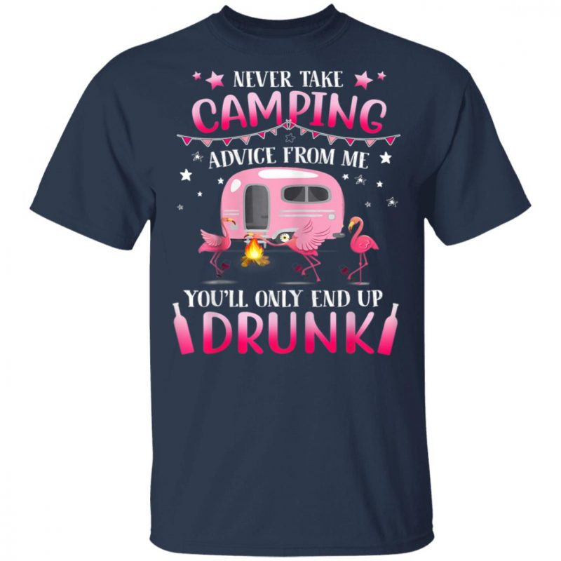 Never Take Camping Advice From Me You'll Only End Up Drunk T-Shirt Long Sleeve Hoodie