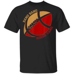 Bang Bang Niner Gang Football T-Shirt, Hoodie, Long Sleeve