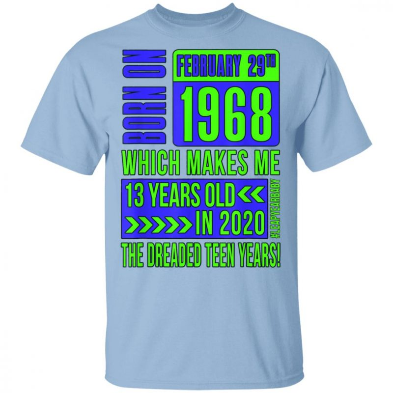 Born On February 29th 1968 Which Makes Me 13 Years Old in 2020 Shirt