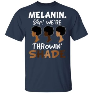 Black History Month-Melanin We're Throwing Shade T-Shirt Long Sleeve Hoodie