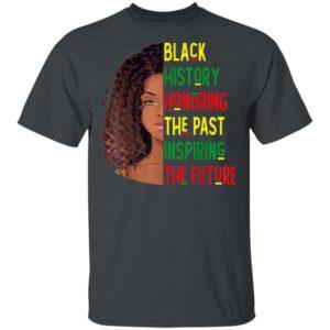 Black History Honoring The Past Inspiring The Future Shirt