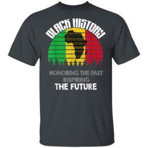 Black history Honoring the past inspiring the future T-Shirt
