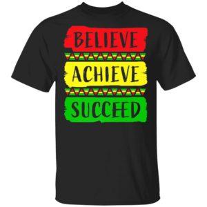 Believe Achieve Succeed - Black History Month Shirt Long Sleeve Hoodie