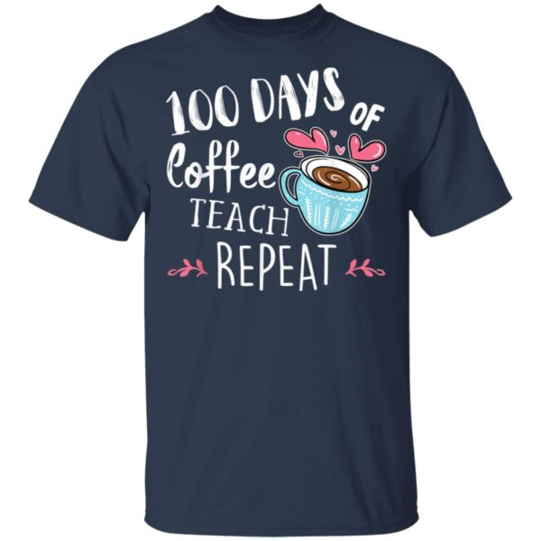 100 Days Of Coffee Teach Repeat - 100th School Teacher Days T-Shirt