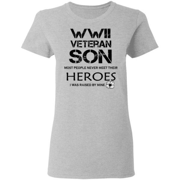 WWII Veteran Son Most People Never Meet T-Shirt Long Sleeve Hoodie