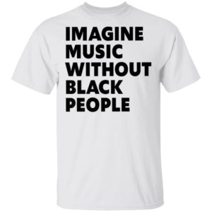 African Pride Influential Music Roots - Imagine Music Without Black People - Black History Month Shirt