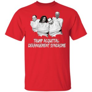 Acquittal TRUMP ACQUITTAL DERANGEMENT SYNDROME T-Shirt