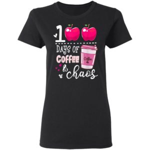 100 Days Of Coffee & Chaos Teacher 100th Day Of School T-Shirt