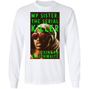 My Sister, the Serial Killer by Oyinkan Braithwaite Shirt Long Sleeve Hoodie