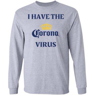I Have The Corona Virus Shirt Long Sleeve Hoodie