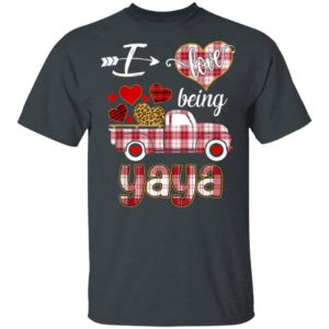 I Love Being Yaya Truck Valentines Day T-Shirt Long Sleeve Hoodie