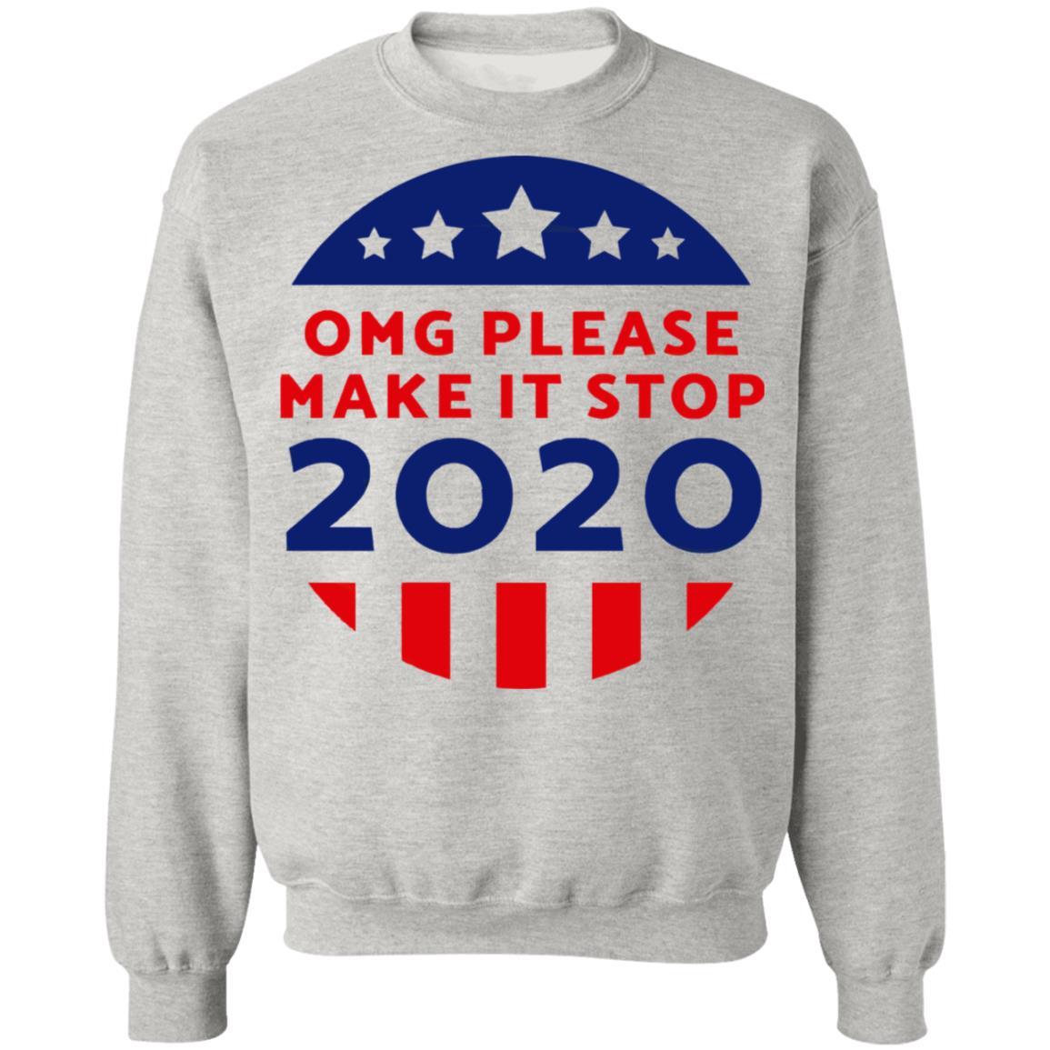 OMG Please MAke It Stop 2020 T-Shirt Long Sleeve Sweatshirt Hoodie