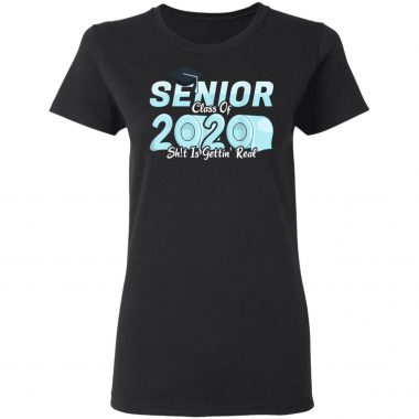 senior class of 2020 shit is getting real, 2020 toilet paper T-Shirt