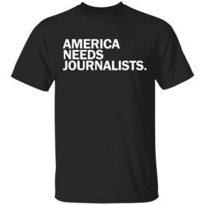 america needs journalists t shirt, Hoodie