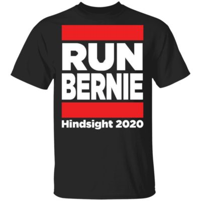 Run Bernie Hindsight 2020 T-Shirt, Long Sleeve, Hoodie