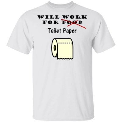 Will work for toilet paper T-Shirt