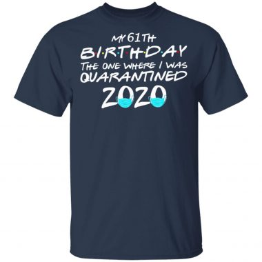 My 61th Birthday the one where I was Quarantined 2020 T-Shirt