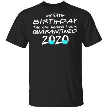 My 63th Birthday the one where I was Quarantined 2020 T-Shirt